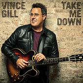 Take Me Down by Vince Gill