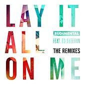 Lay It All On Me (feat. Ed Sheeran) (The Remixes) van Rudimental