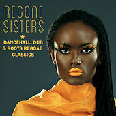 Reggae Sisters: Dancehall, Dub & Roots Reggae Classics Featuring Sister Charmaine, Sandra Cross, Ranking Ann, Wendy Walker, Lady G, Queen Omega & More! by Various Artists