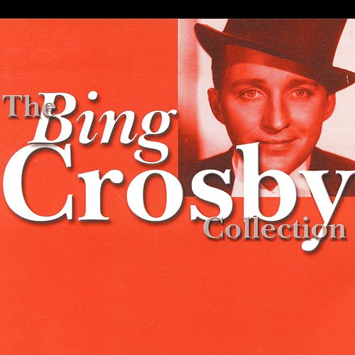 The Bing Crosby Collection by Bing Crosby