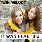 It Was Beautiful von Twin Melody