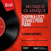 Chopin & Liszt: Œuvres pour piano (Mono Version) by Vladimir Horowitz