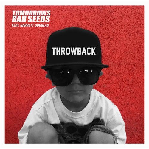 Throwback (feat. Garrett Douglas) by Tomorrows Bad Seeds