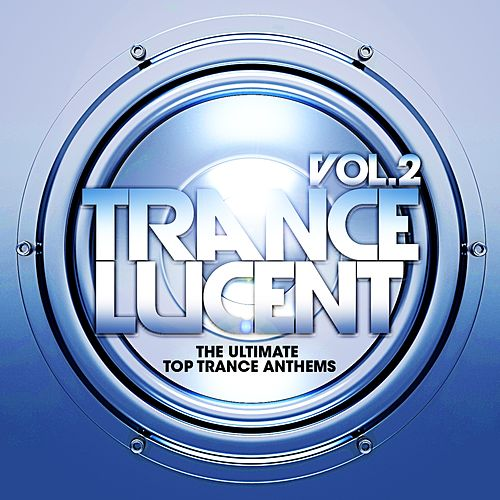 Trance Lucent, Vol.2 (The Ultimate Top Trance Anthems) von Various Artists