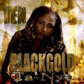Ten by Black Gold Ta-Nya