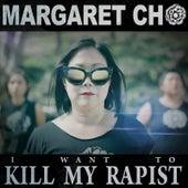(I Want To) Kill My Rapist by Margaret Cho