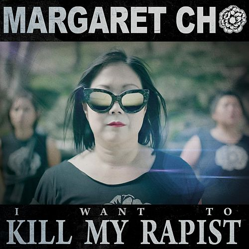 (I Want To) Kill My Rapist by Margaret Cho