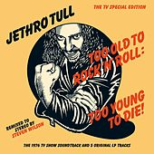 Too Old To Rock 'N' Roll: Too Young To Die! by Jethro Tull