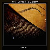 My Life Melody by Jim Hall