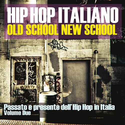 Hip Hop Italiano: Old School New School, Vol. 2 (Passato e presente dell'Hip Hop in Italia) von Various Artists