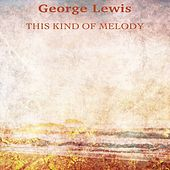 This Kind of Melody (Remastered) by George Lewis