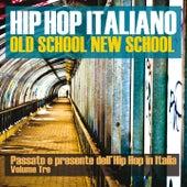 Hip Hop italiano: Old School New School, Vol. 3 (Passato e presente dell'Hip Hop in Italia) de Various Artists