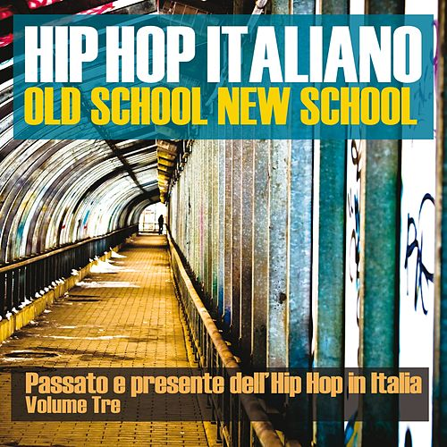 Hip Hop italiano: Old School New School, Vol. 3 (Passato e presente dell'Hip Hop in Italia) von Various Artists