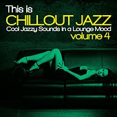 This Is Chillout Jazz, Vol. 4 (Cool Jazzy Sounds in a Lounge Mood) by Various Artists