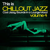 This Is Chillout Jazz, Vol. 4 (Cool Jazzy Sounds in a Lounge Mood) von Various Artists