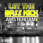 Let the Bass Kick in Amsterdam 2015 von Various Artists