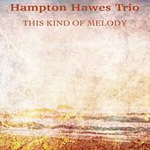 This Kind of Melody (Remastered) by Hampton Hawes Trio