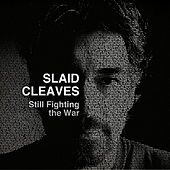 Still Fighting the War de Slaid Cleaves