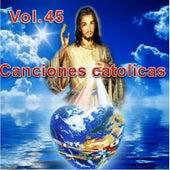Canciones Catolicas, Vol. 45 de Los Cantantes Catolicos