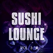 Sushi Lounge, Vol. 3 (Finest Sushi Chill Tunes ) by Various Artists