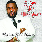 Show Me The Way by Bishop Neal Roberson