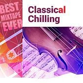 Best Mixtape Ever: Classical Chilling by Various Artists