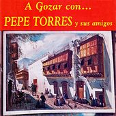 A Gozar Con Pepe Torres y Sus Amigos by Various Artists