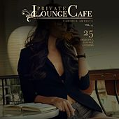 Private Lounge Cafe, Vol. 4 (25 Delicious Lounge Anthems) by Various Artists