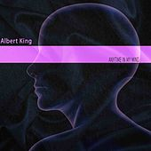 Anytime in My Mind by Albert King