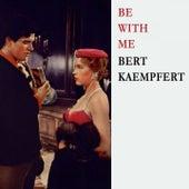 Be With Me by Bert Kaempfert