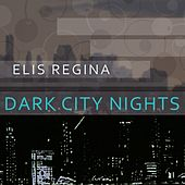Dark City Nights von Elis Regina