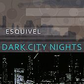 Dark City Nights by Esquivel