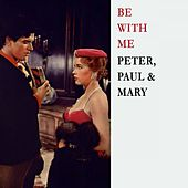 Be With Me de Peter, Paul and Mary