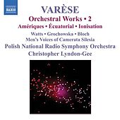 VARESE: Orchestral Works, Vol. 2 - Ameriques / Equatorial / Nocturnal / Ionisation by Various Artists