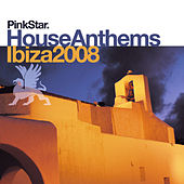 PinkStar House Anthems «Ibiza 2008» by Various Artists
