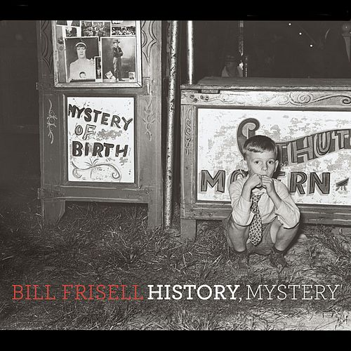 History, Mystery by Bill Frisell