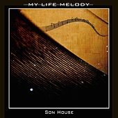 My Life Melody by Son House