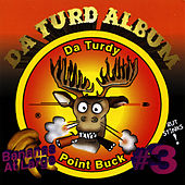 Da Turdy Point Buck, Da Turd Album by Bananas At Large