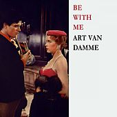 Be With Me by Art Van Damme