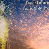 I've Found My Time by Ornette Coleman