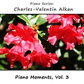 Charles-Valentin Alkan: Piano Moments, Vol. 3 by James Wright Webber