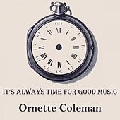 It's Always Time For Good Music by Ornette Coleman