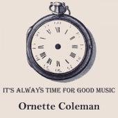 It's Always Time For Good Music von Ornette Coleman