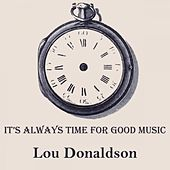 It's Always Time For Good Music by Lou Donaldson
