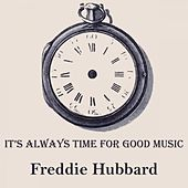 It's Always Time For Good Music by Freddie Hubbard