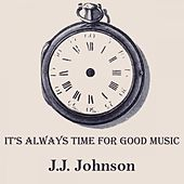 It's Always Time For Good Music by J.J. Johnson