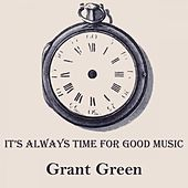 It's Always Time For Good Music van Grant Green