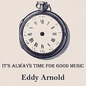 It's Always Time For Good Music by Eddy Arnold
