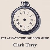 It's Always Time For Good Music di Clark Terry