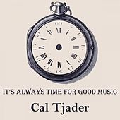It's Always Time For Good Music by Cal Tjader